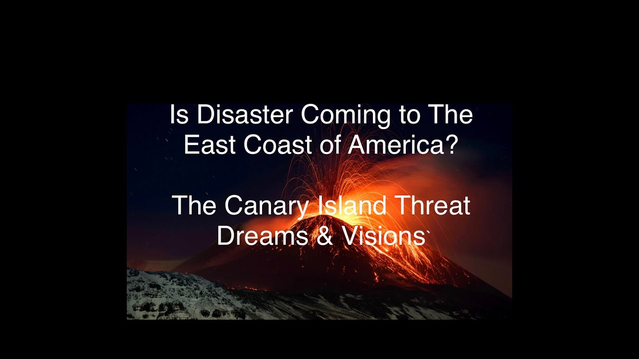 Is Disaster Coming to The East Coast of America? The Canary Island Threat - Dreams & Visions