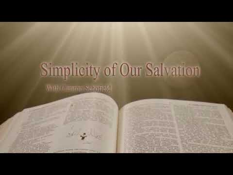 THE SIMPLICITY OF OUR SALVATION - 3 of 4 - Camron Schofield
