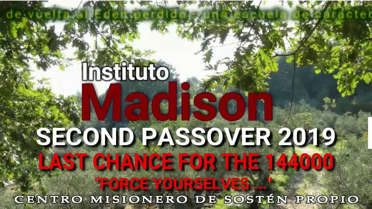 Instituto Madison   SECCOND PASSOVER, LAST CHANCE FOR THE 144000