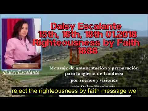 EN - VISIONS OF THE END - Daisy Escalante - 15th 16th 18th 01 2018 - Righteousness by Faith