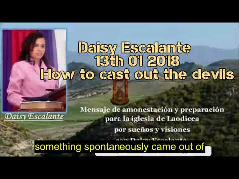 EN - VISIONS OF THE END - Daisy Escalante - 13th 01 2018 - How to cast out devils