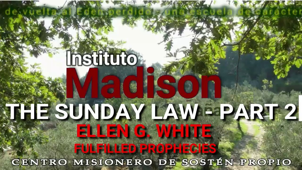 !!! Instituto Madison   SUNDAY LAW ELLEN WHITE FULFILLED PROPHECIES PART 2
